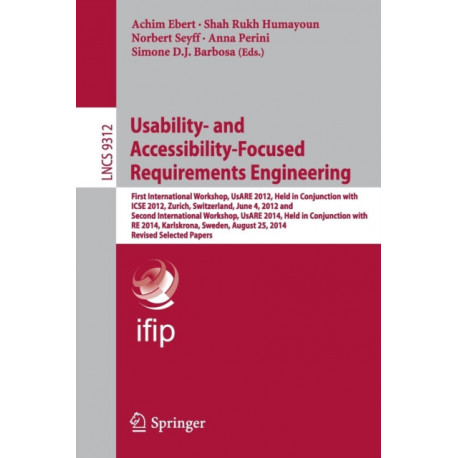 Usability- and Accessibility-Focused Requirements Engineering: First International Workshop, UsARE 2012, Held in Conjunction with ICSE 2012, Zurich, Switzerland, June 4, 2012 and Second International Workshop, UsARE 2014, Held in Conjunction with RE 2014,