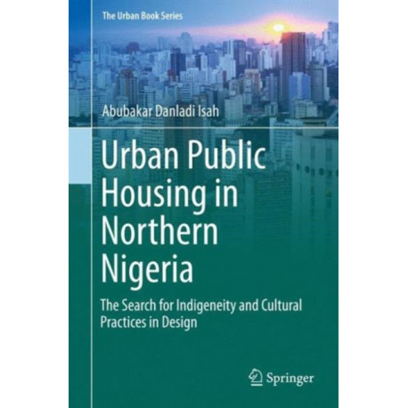 Urban Public Housing in Northern Nigeria: The Search for Indigeneity and Cultural Practices in Design