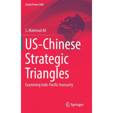US-Chinese Strategic Triangles: Examining Indo-Pacific Insecurity