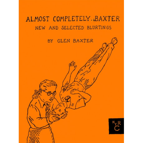 Almost Completely Baxter: New And Selected Blurtings