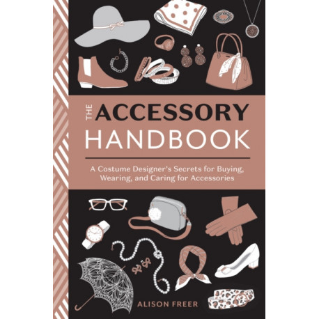 Accessory Handbook: A Costume Designer's Secrets for Buying, Wearing, and Caring for Accessories