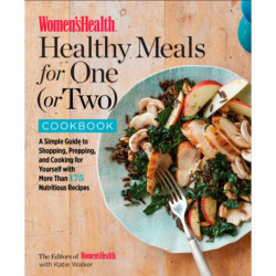 The Women's Health Healthy Meals for One (or Two) Cookbook: A Simple Guide to Shopping, Prepping, and Cooking