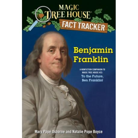 Benjamin Franklin: A Nonfiction Companion to Magic Tree House -32: To the Future, Ben Franklin!