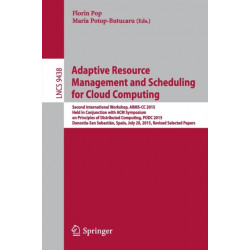 Adaptive Resource Management and Scheduling for Cloud Computing: Second International Workshop, ARMS-CC 2015, Held in Conjunction with ACM Symposium on Principles of Distributed Computing, PODC 2015, Donostia-San Sebastian, Spain, July 20, 2015, Revised S