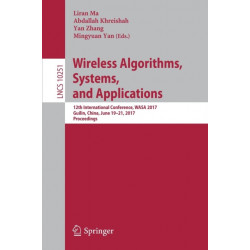 Wireless Algorithms, Systems, and Applications: 12th International Conference, WASA 2017, Guilin, China, June 19-21, 2017, Proceedings