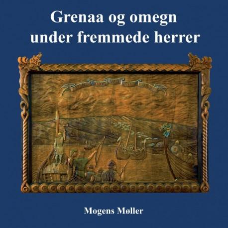 Grenaa og omegn under fremmede herrer: Herremænd, konger, krige, oprør, præster og klostre