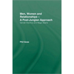 Men, Women and Relationships - A Post-Jungian Approach: Gender Electrics and Magic Beans