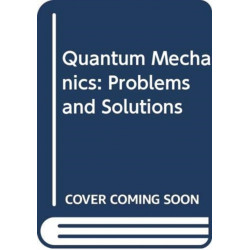 Quantum Mechanics: Problems and Solutions