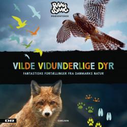 Vilde Vidunderlige Dyr - Fantastiske fortællinger fra Danmarks natur