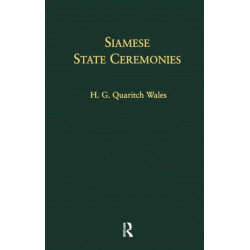 Siamese State Ceremonies: Their History and Function With Supplementary Notes