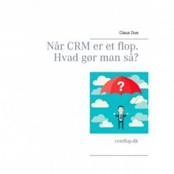 Når CRM er et flop. Hvad gør man så?: crmflop.dk