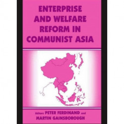 Enterprise and Welfare Reform in Communist Asia