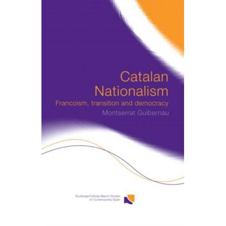 Catalan Nationalism: Francoism, Transition and Democracy