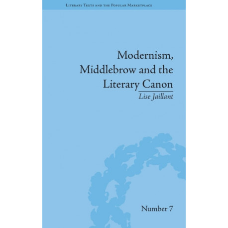 Modernism, Middlebrow and the Literary Canon: The Modern Library Series, 1917-1955