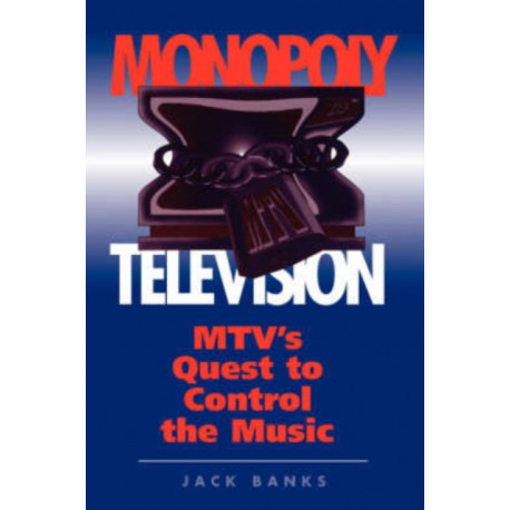 Monopoly Television: Mtv's Quest To Control The Music