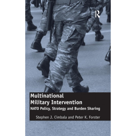 Multinational Military Intervention: NATO Policy, Strategy and Burden Sharing