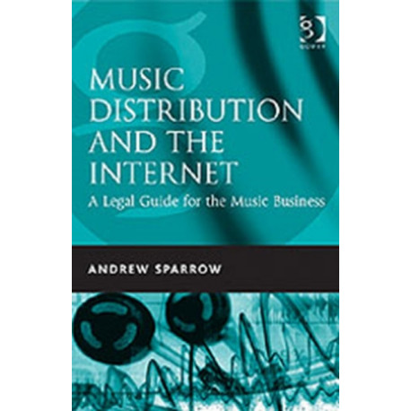Music Distribution and the Internet: A Legal Guide for the Music Business