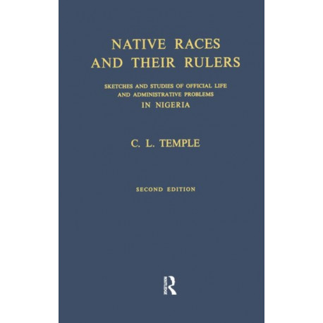 Native Races and Their Rulers: Sketches and Studies of Official Life and Administrative Problems in Niger