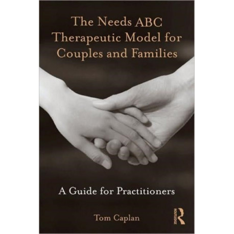 The Needs ABC Therapeutic Model for Couples and Families: A Guide for Practitioners