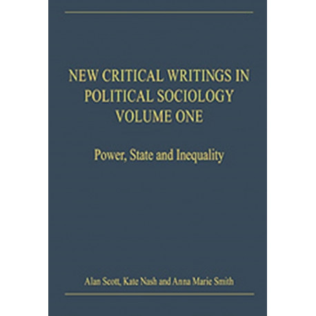 New Critical Writings in Political Sociology: Volume One: Power, State and Inequality