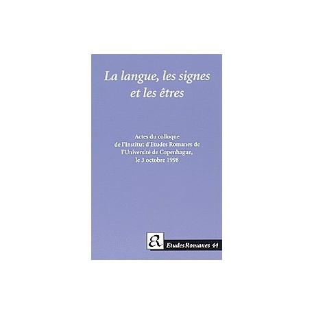 La langue, les signes et les êtres: Actes du colloque de l Institut d Etudes Romanes de l Université de Copenhague le 3 octobre 1998