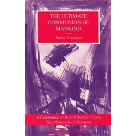 The Ultimate Communion of Mankind: Celebration of Rudolf Steiner's Book 'Philosophy of Freedom'