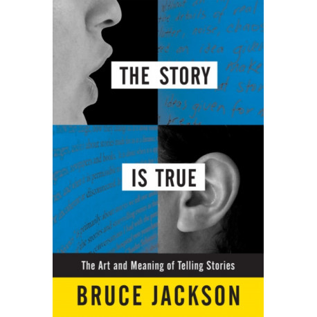 The Story is True: The Art and Meaning of Telling Stories
