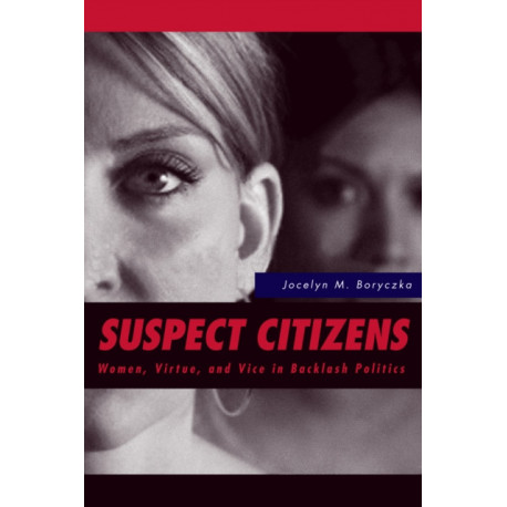 Suspect Citizens: Women, Virtue, and Vice in Backlash Politics