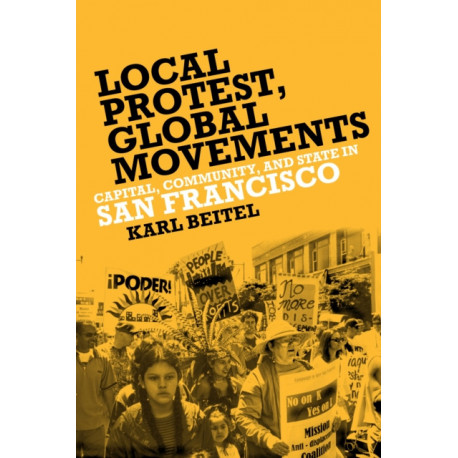 Local Protests, Global Movements: Capital, Community, and State in San Francisco