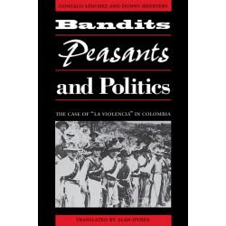 """Bandits, Peasants, and Politics: The Case of """"La Violencia"""" in Colombia"""