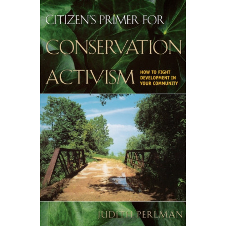 Citizen's Primer for Conservation Activism: How to Fight Development in Your Community