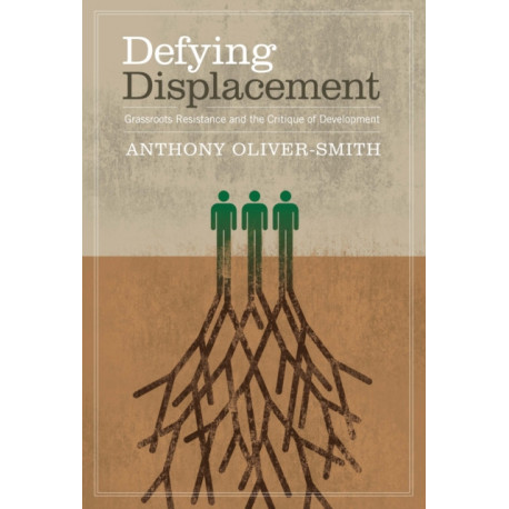 Defying Displacement: Grassroots Resistance and the Critique of Development