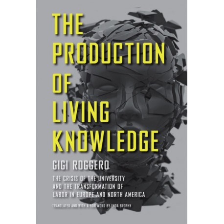 The Production of Living Knowledge: The Crisis of the University and the Transformation of Labor in Europe and North America