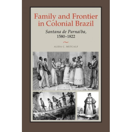 Family and Frontier in Colonial Brazil: Santana de Parnaiba, 1580-1822