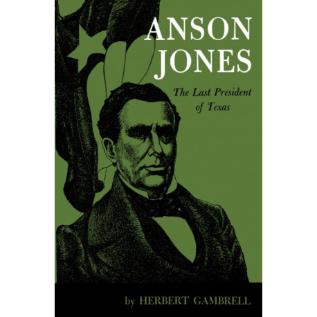 Anson Jones: The Last President of Texas