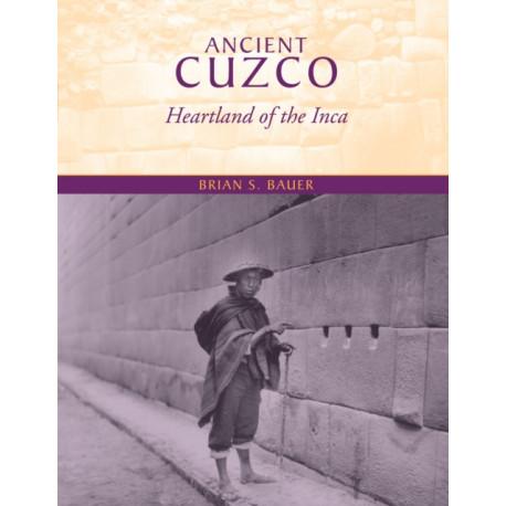 Ancient Cuzco: Heartland of the Inca