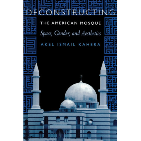 Deconstructing the American Mosque: Space, Gender, and Aesthetics