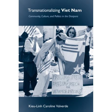 Transnationalizing Viet Nam: Community, Culture, and Politics in the Diaspora