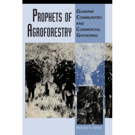 Prophets of Agroforestry: Guarani Communities and Commercial Gathering