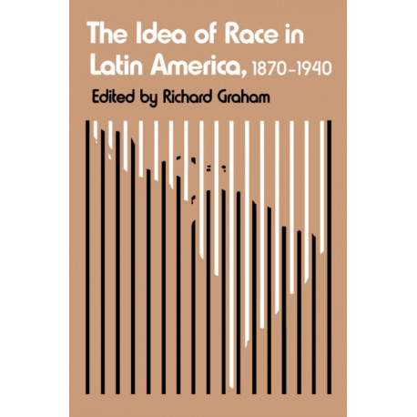 The Idea of Race in Latin America, 1870-1940