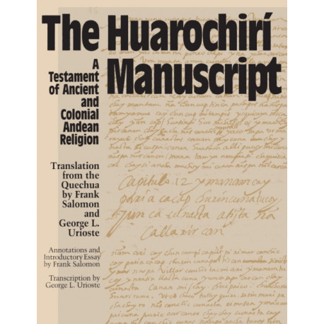The Huarochiri Manuscript: A Testament of Ancient and Colonial Andean Religion
