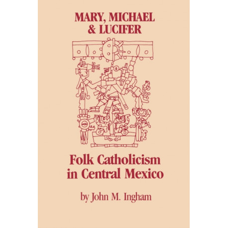 Mary, Michael, and Lucifer: Folk Catholicism in Central Mexico