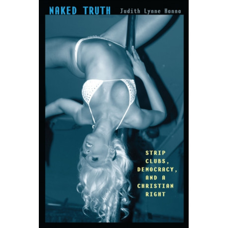 Naked Truth: Strip Clubs, Democracy, and a Christian Right