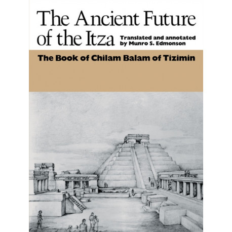 The Ancient Future of the Itza: The book of Chilam Balam of Tizimin
