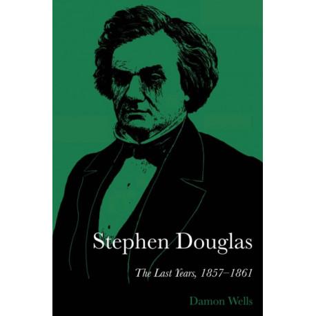 Stephen Douglas: The Last Years, 1857-1861