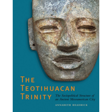 The Teotihuacan Trinity: The Sociopolitical Structure of an Ancient Mesoamerican City