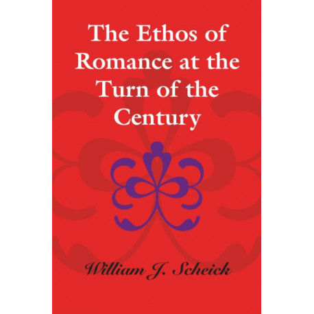 The Ethos of Romance at the Turn of the Century