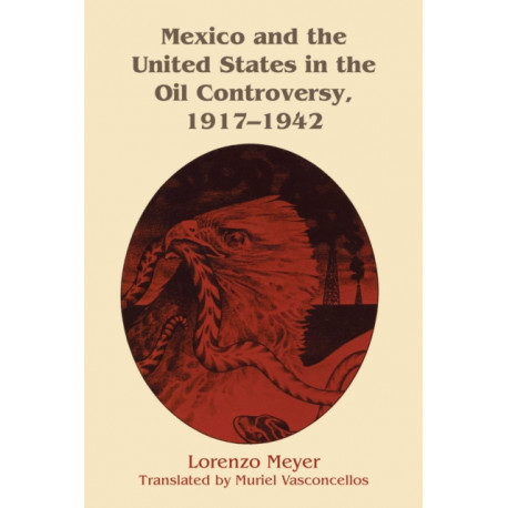 Mexico and the United States in the Oil Controversy, 1917-1942