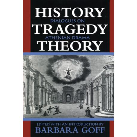 History, Tragedy, Theory: Dialogues on Athenian Drama