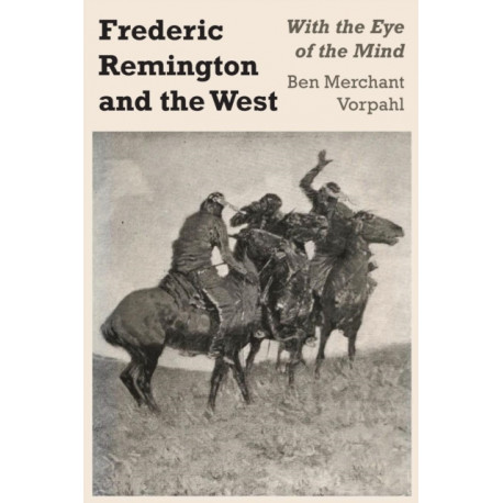 Frederic Remington and the West: With the Eye of the Mind